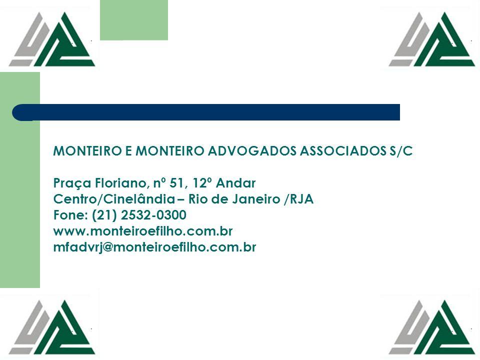 MONTEIRO E MONTEIRO ADVOGADOS ASSOCIADOS S/C Praça Floriano, nº 51, 12º Andar Centro/Cinelândia – Rio de Janeiro /RJA Fone: (21) 2532-0300 www.monteir