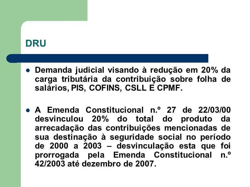 DRU Demanda judicial visando à redução em 20% da carga tributária da contribuição sobre folha de salários, PIS, COFINS, CSLL E CPMF. A Emenda Constitu