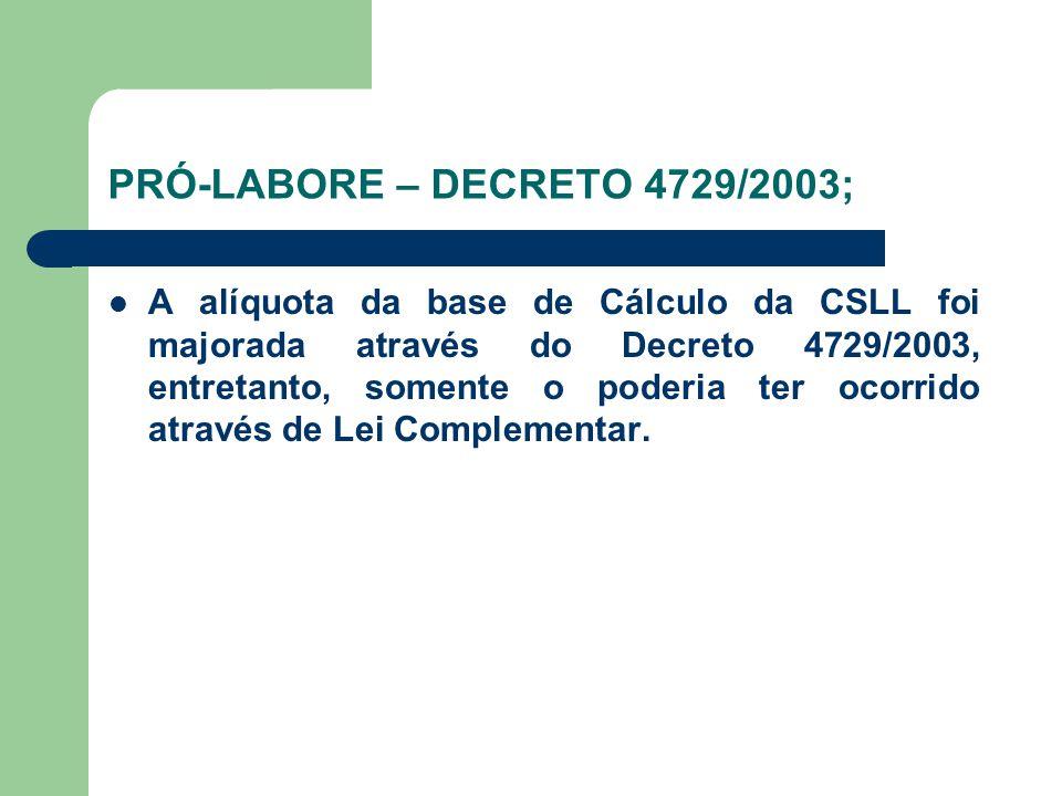 PRÓ-LABORE – DECRETO 4729/2003; A alíquota da base de Cálculo da CSLL foi majorada através do Decreto 4729/2003, entretanto, somente o poderia ter oco