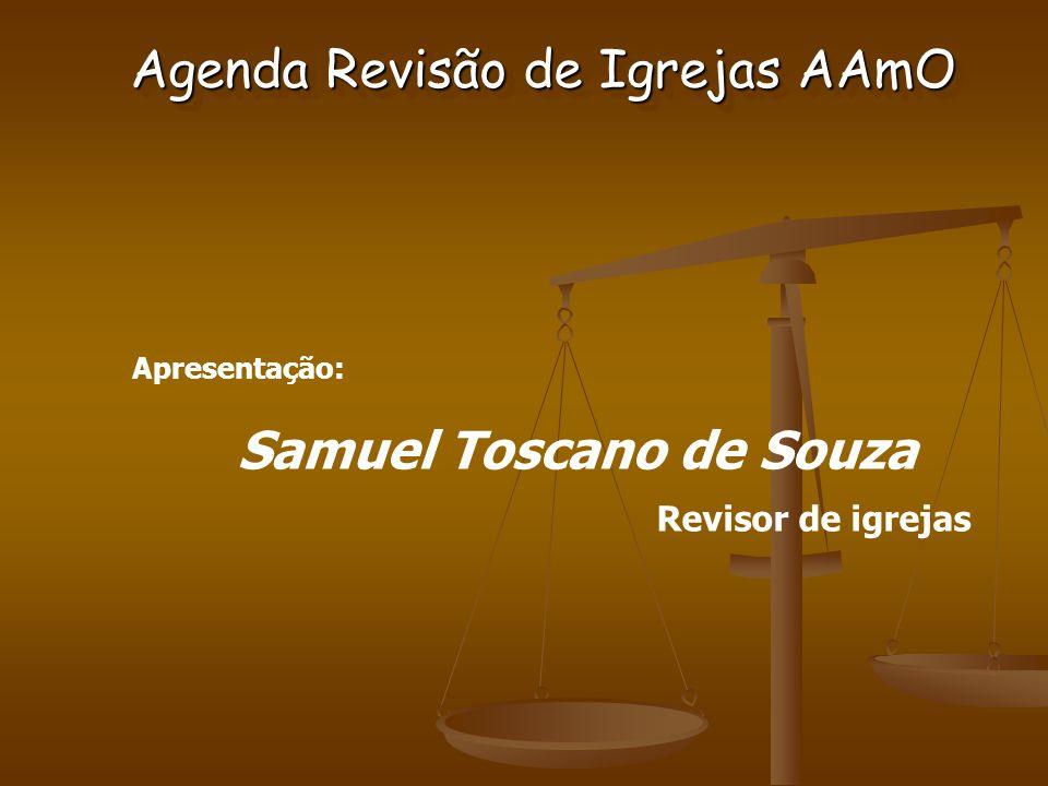 Apresentação: Samuel Toscano de Souza Revisor de igrejas Agenda Revisão de Igrejas AAmO