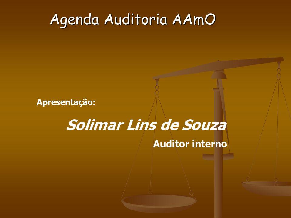 Apresentação: Solimar Lins de Souza Auditor interno Agenda Auditoria AAmO