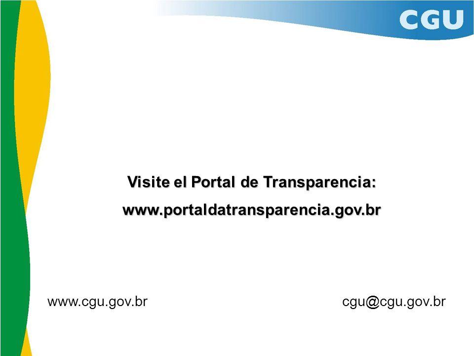 www.cgu.gov.br cgu@cgu.gov.br Visite el Portal de Transparencia: www.portaldatransparencia.gov.br