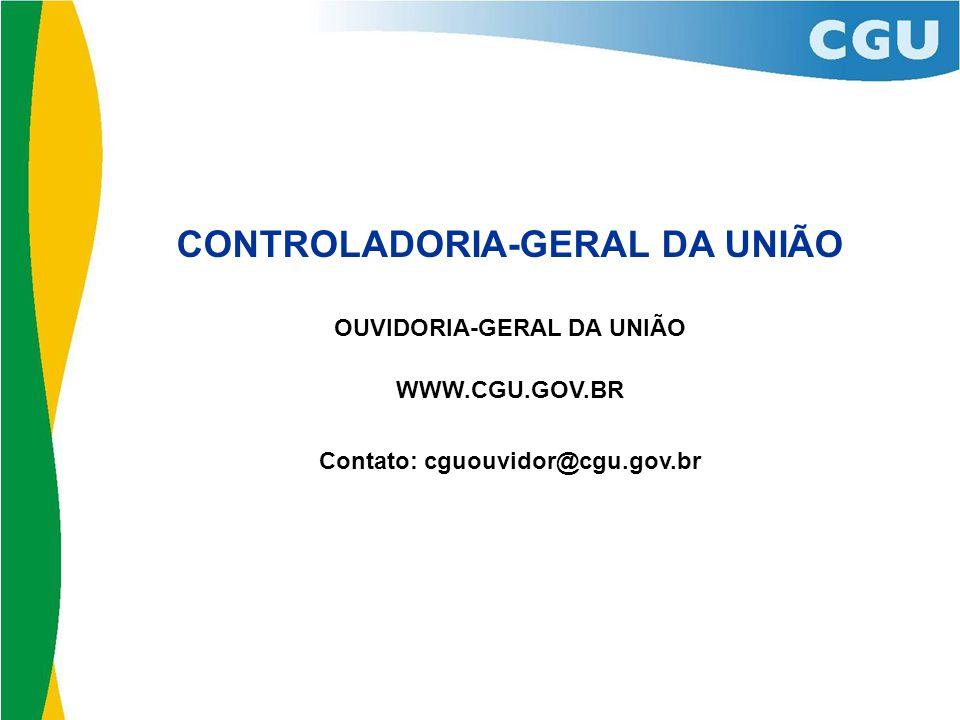 CONTROLADORIA-GERAL DA UNIÃO OUVIDORIA-GERAL DA UNIÃO WWW.CGU.GOV.BR Contato: cguouvidor@cgu.gov.br