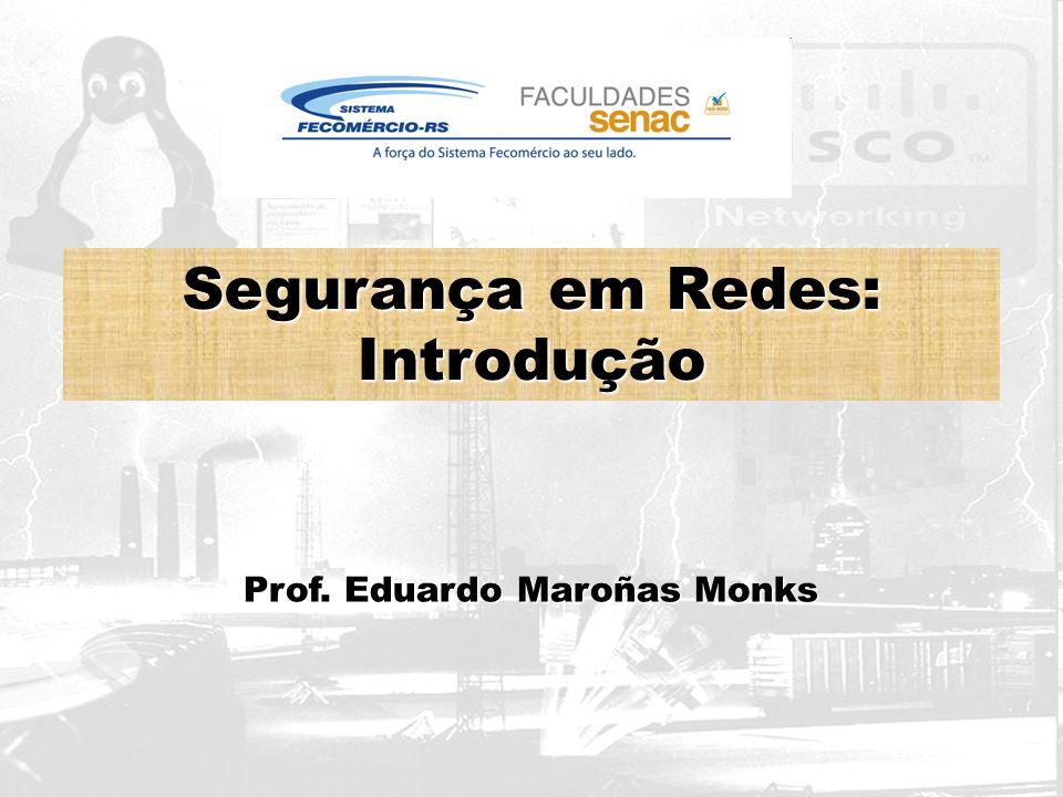 Segurança em Redes: Introdução Prof. Eduardo Maroñas Monks