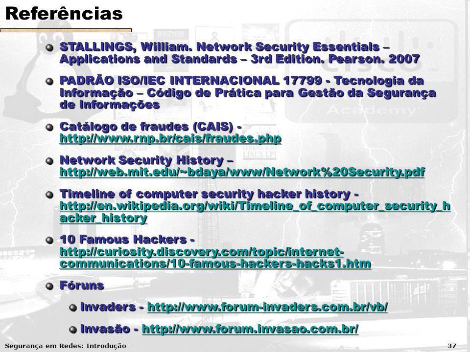 Referências STALLINGS, William. Network Security Essentials – Applications and Standards – 3rd Edition. Pearson. 2007 PADRÃO ISO/IEC INTERNACIONAL 177