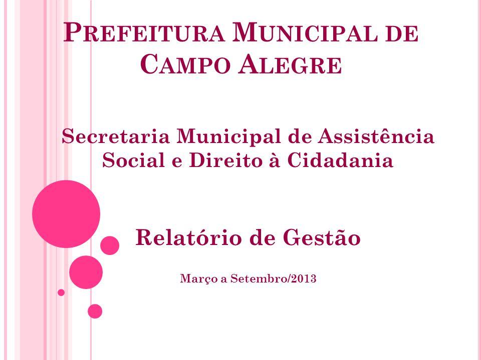 P REFEITURA M UNICIPAL DE C AMPO A LEGRE Secretaria Municipal de Assistência Social e Direito à Cidadania Relatório de Gestão Março a Setembro/2013