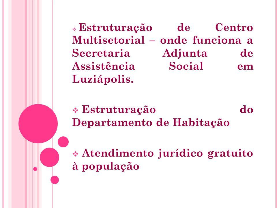  Estruturação de Centro Multisetorial – onde funciona a Secretaria Adjunta de Assistência Social em Luziápolis.