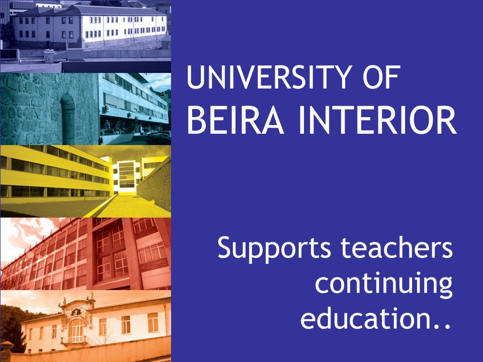 UNIVERSITY OF BEIRA INTERIOR Supports teachers continuing education..