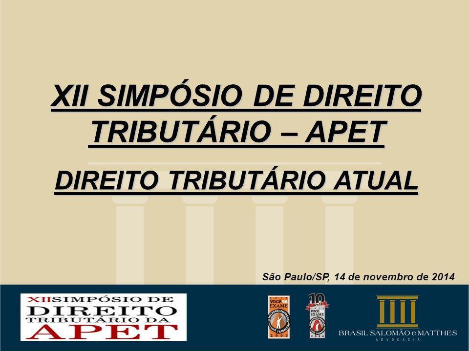XII SIMPÓSIO DE DIREITO TRIBUTÁRIO – APET DIREITO TRIBUTÁRIO ATUAL São Paulo/SP, 14 de novembro de 2014