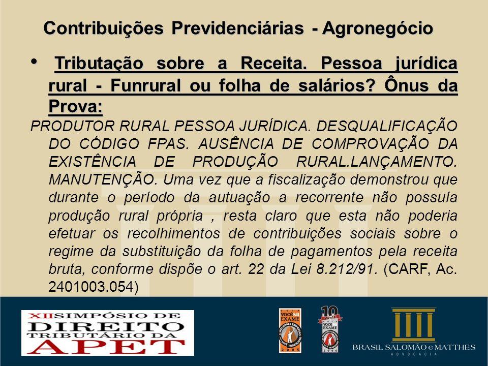 Contribuições Previdenciárias - Agronegócio Tributação sobre a Receita. Pessoa jurídica rural - Funrural ou folha de salários? Ônus da Prova: Tributaç