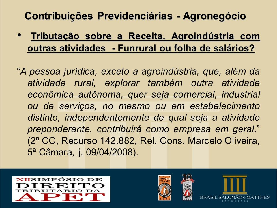 Contribuições Previdenciárias - Agronegócio Tributação sobre a Receita. Agroindústria com outras atividades - Funrural ou folha de salários? Tributaçã