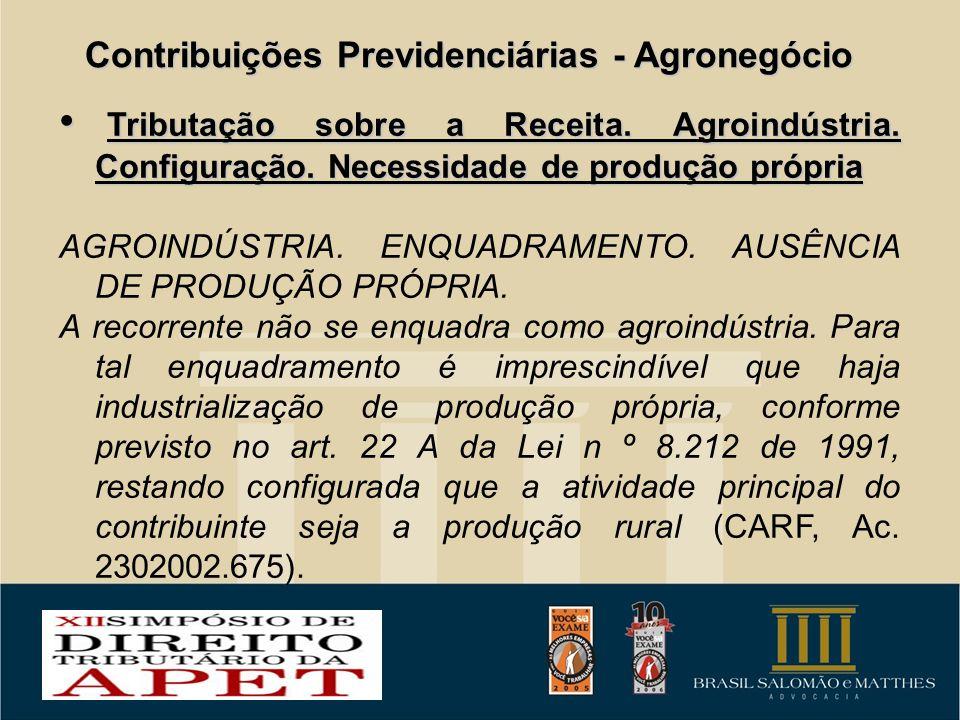 Contribuições Previdenciárias - Agronegócio Tributação sobre a Receita. Agroindústria. Configuração. Necessidade de produção própria Tributação sobre