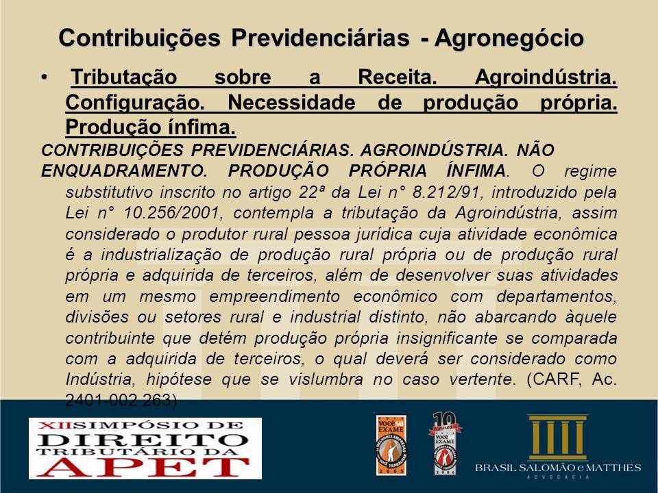 Contribuições Previdenciárias - Agronegócio Tributação sobre a Receita. Agroindústria. Configuração. Necessidade de produção própria. Produção ínfima.