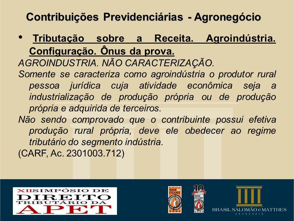 Contribuições Previdenciárias - Agronegócio Tributação sobre a Receita. Agroindústria. Configuração. Ônus da prova. AGROINDUSTRIA. NÃO CARACTERIZAÇÃO.