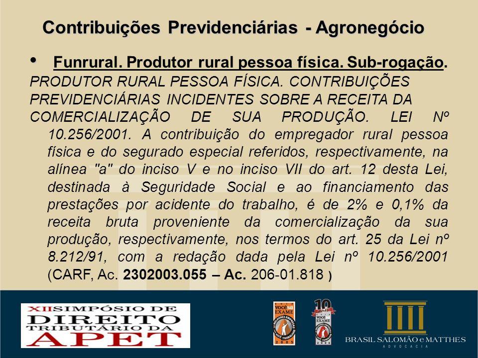 Contribuições Previdenciárias - Agronegócio Funrural. Produtor rural pessoa física. Sub-rogação. PRODUTOR RURAL PESSOA FÍSICA. CONTRIBUIÇÕES PREVIDENC