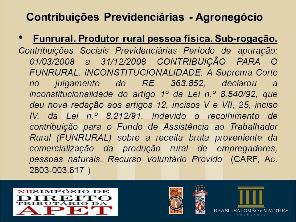 Contribuições Previdenciárias - Agronegócio Funrural. Produtor rural pessoa física. Sub-rogação. Contribuições Sociais Previdenciárias Período de apur