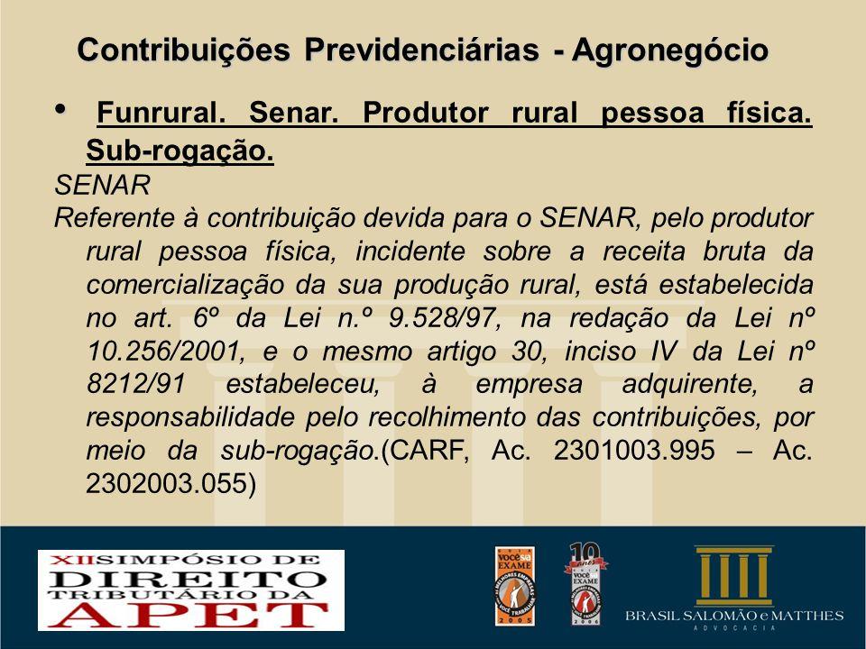 Contribuições Previdenciárias - Agronegócio Funrural. Senar. Produtor rural pessoa física. Sub-rogação. SENAR Referente à contribuição devida para o S
