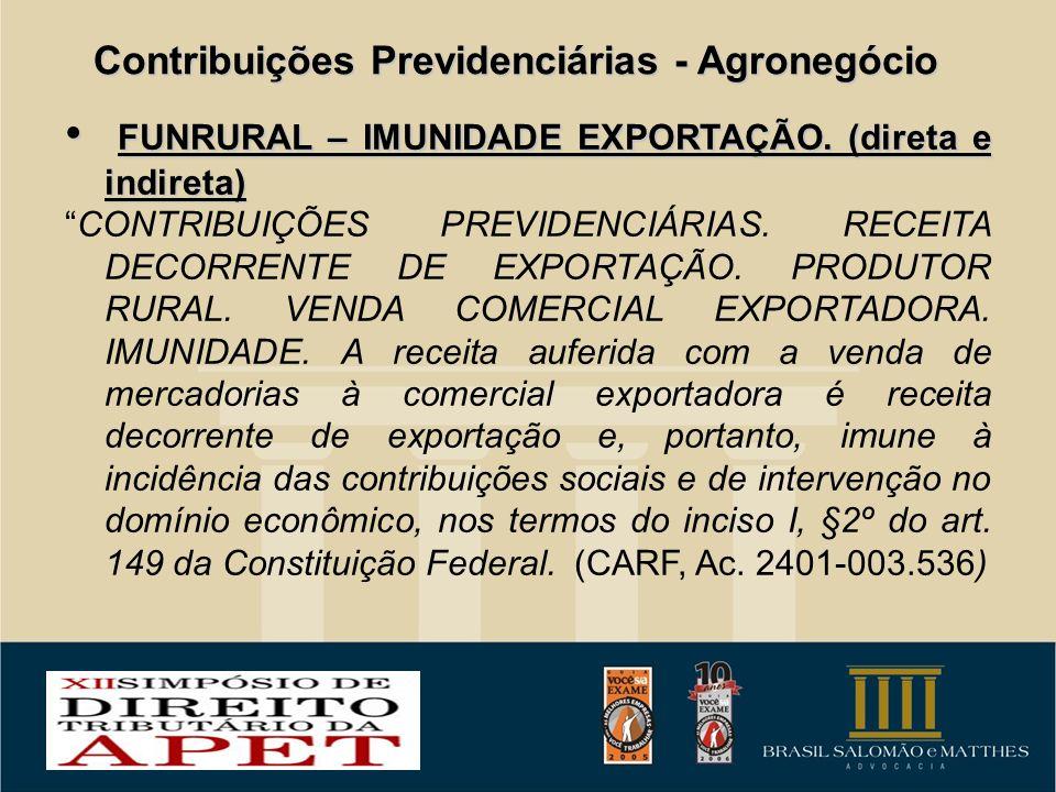 Contribuições Previdenciárias - Agronegócio FUNRURAL – IMUNIDADE EXPORTAÇÃO. (direta e indireta) FUNRURAL – IMUNIDADE EXPORTAÇÃO. (direta e indireta)