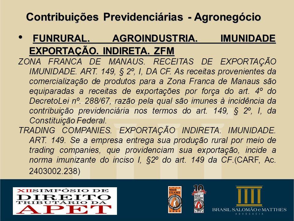 Contribuições Previdenciárias - Agronegócio FUNRURAL. AGROINDUSTRIA. IMUNIDADE EXPORTAÇÃO. INDIRETA. ZFM FUNRURAL. AGROINDUSTRIA. IMUNIDADE EXPORTAÇÃO