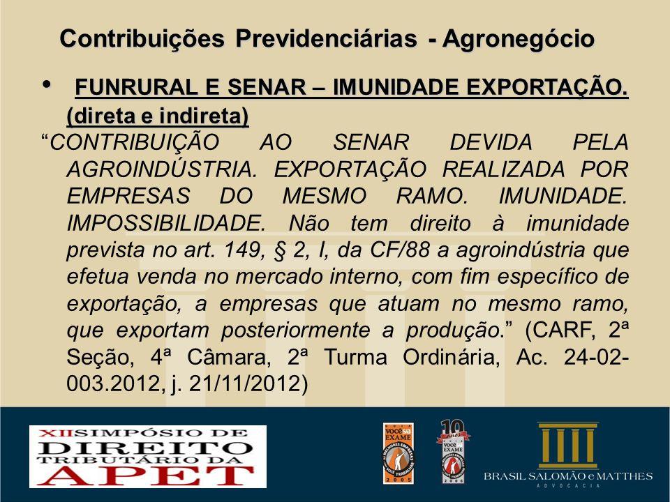 Contribuições Previdenciárias - Agronegócio FUNRURAL E SENAR – IMUNIDADE EXPORTAÇÃO. (direta e indireta) FUNRURAL E SENAR – IMUNIDADE EXPORTAÇÃO. (dir