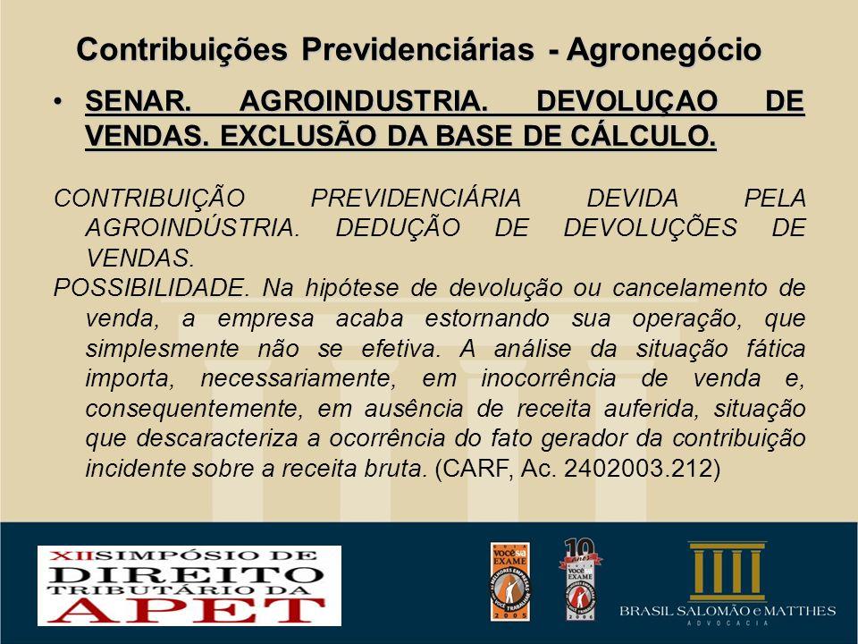 Contribuições Previdenciárias - Agronegócio SENAR. AGROINDUSTRIA. DEVOLUÇAO DE VENDAS. EXCLUSÃO DA BASE DE CÁLCULO.SENAR. AGROINDUSTRIA. DEVOLUÇAO DE