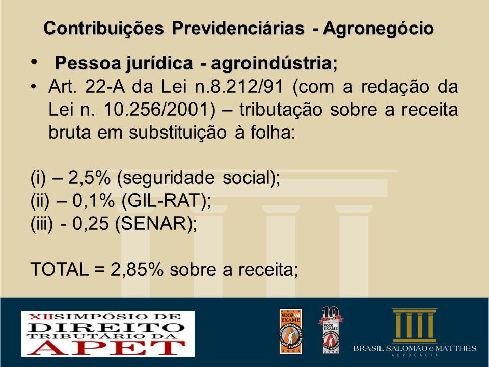Contribuições Previdenciárias - Agronegócio Pessoa jurídica - agroindústria; Pessoa jurídica - agroindústria; Art. 22-A da Lei n.8.212/91 (com a redaç