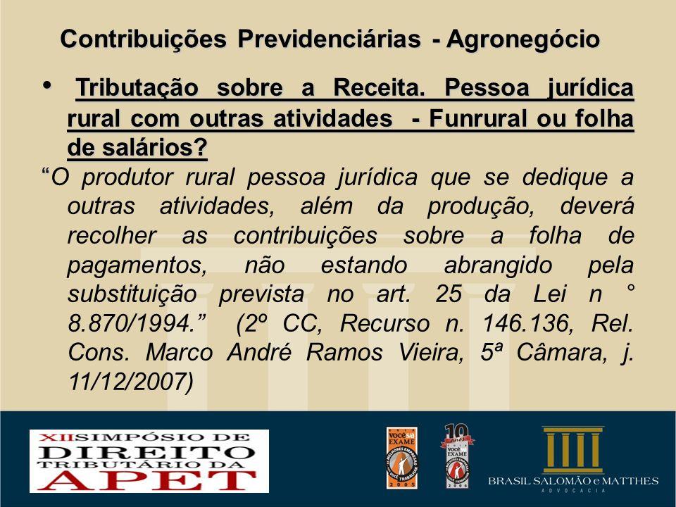 Contribuições Previdenciárias - Agronegócio Tributação sobre a Receita. Pessoa jurídica rural com outras atividades - Funrural ou folha de salários? T