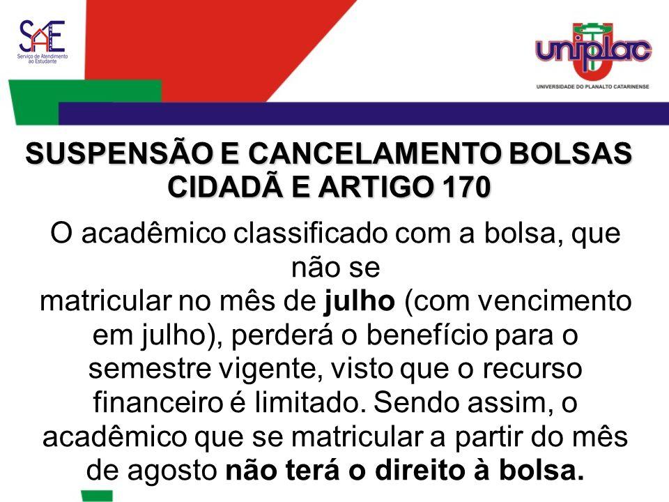 SUSPENSÃO E CANCELAMENTO BOLSAS CIDADÃ E ARTIGO 170 O acadêmico classificado com a bolsa, que não se matricular no mês de julho (com vencimento em jul