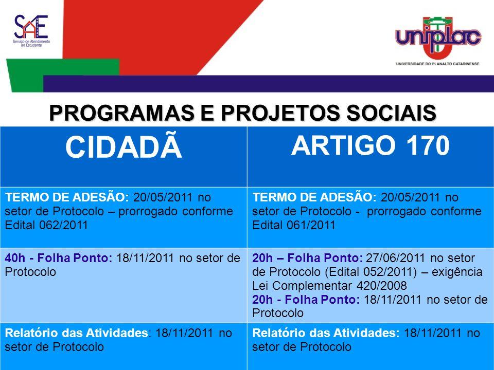 PROGRAMAS E PROJETOS SOCIAIS CIDADÃ ARTIGO 170 TERMO DE ADESÃO: 20/05/2011 no setor de Protocolo – prorrogado conforme Edital 062/2011 TERMO DE ADESÃO