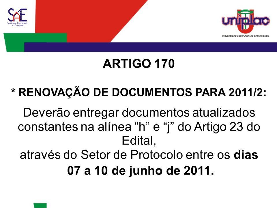 """ARTIGO 170 * RENOVAÇÃO DE DOCUMENTOS PARA 2011/2: Deverão entregar documentos atualizados constantes na alínea """"h"""" e """"j"""" do Artigo 23 do Edital, atrav"""