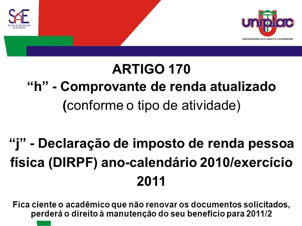 """ARTIGO 170 """"h"""" - Comprovante de renda atualizado (conforme o tipo de atividade) """"j"""" - Declaração de imposto de renda pessoa física (DIRPF) ano-calendá"""