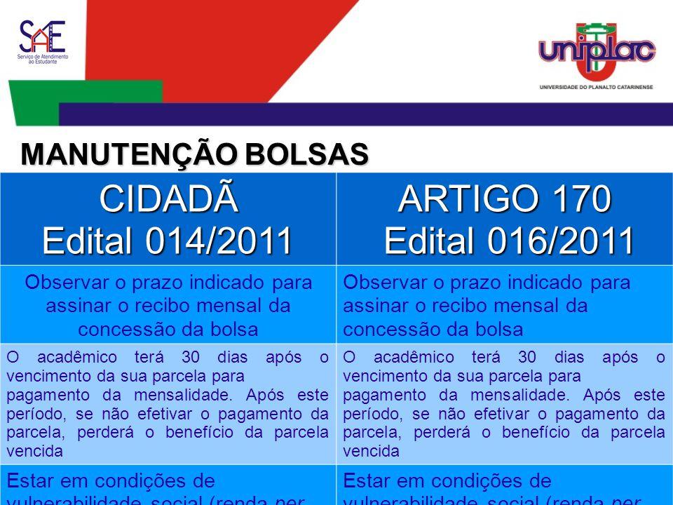 CIDADÃ Edital 014/2011 ARTIGO 170 Edital 016/2011 Edital 016/2011 Observar o prazo indicado para assinar o recibo mensal da concessão da bolsa O acadêmico terá 30 dias após o vencimento da sua parcela para pagamento da mensalidade.