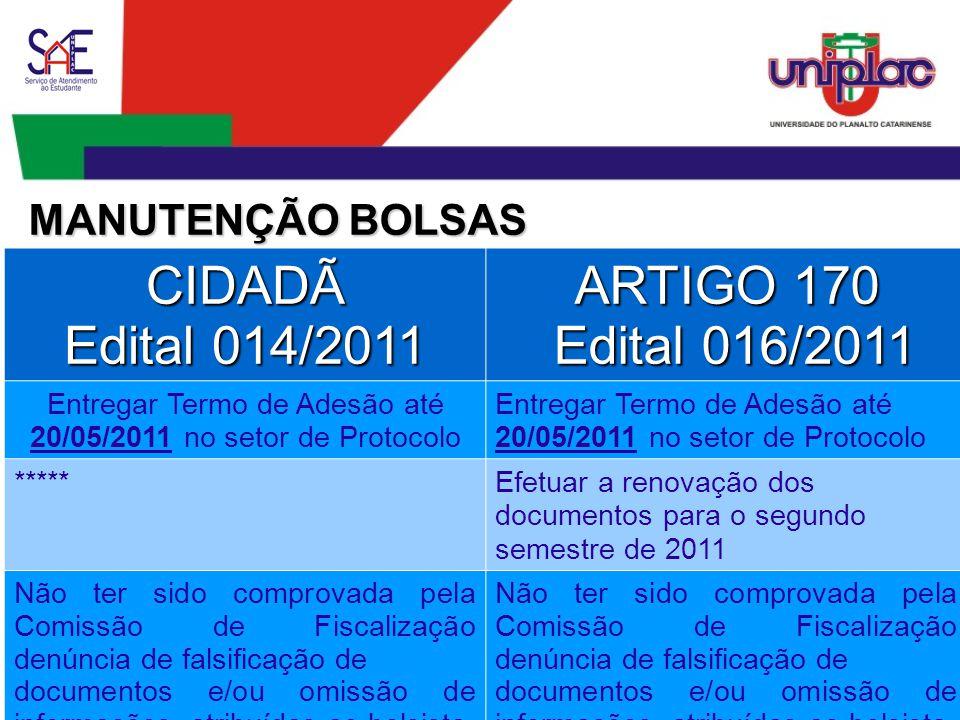 CIDADÃ Edital 014/2011 ARTIGO 170 Edital 016/2011 Edital 016/2011 Efetivar matrícula para 2011/2 em julho de 2011 (com vencimento em julho) Ter aproveitamento de no mínimo 75% dos créditos matriculados em 2011/1 MANUTENÇÃO BOLSAS