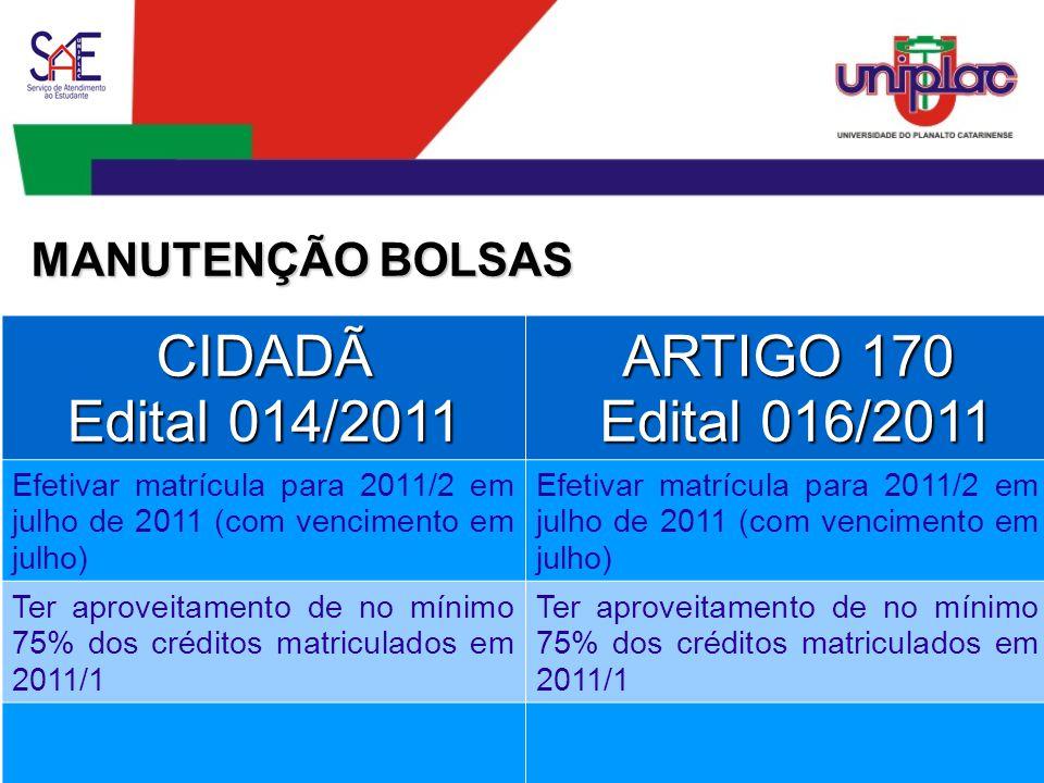 CIDADÃ Edital 014/2011 ARTIGO 170 Edital 016/2011 Edital 016/2011 Efetivar matrícula para 2011/2 em julho de 2011 (com vencimento em julho) Ter aprove