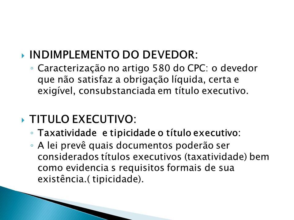  INDIMPLEMENTO DO DEVEDOR: ◦ Caracterização no artigo 580 do CPC: o devedor que não satisfaz a obrigação líquida, certa e exigível, consubstanciada e