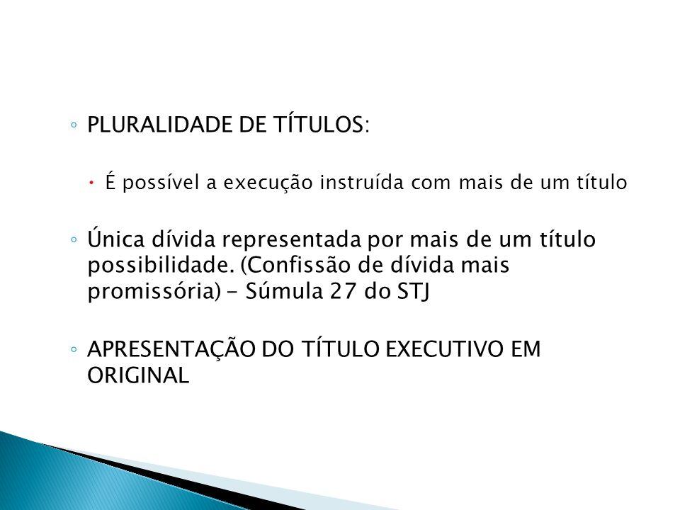 ◦ PLURALIDADE DE TÍTULOS:  É possível a execução instruída com mais de um título ◦ Única dívida representada por mais de um título possibilidade. (Co
