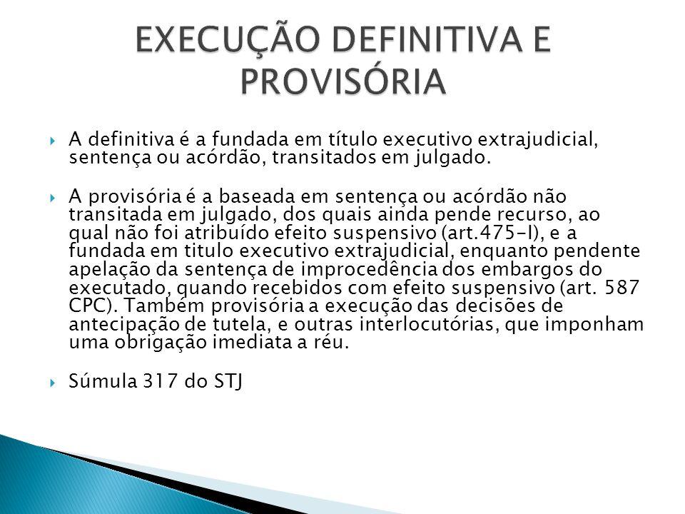  A definitiva é a fundada em título executivo extrajudicial, sentença ou acórdão, transitados em julgado.  A provisória é a baseada em sentença ou a