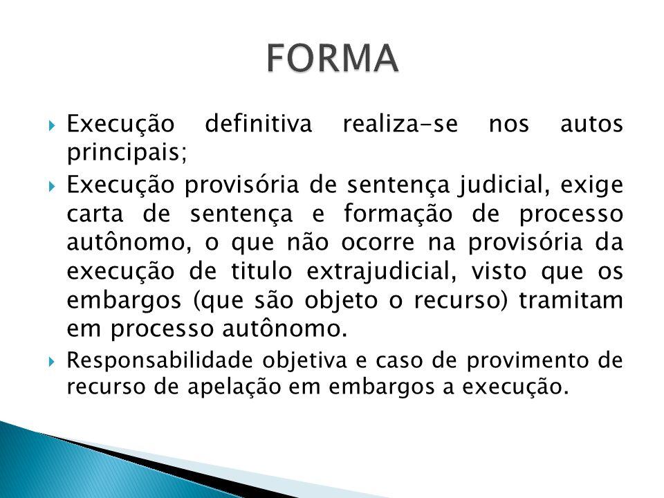  Execução definitiva realiza-se nos autos principais;  Execução provisória de sentença judicial, exige carta de sentença e formação de processo autô