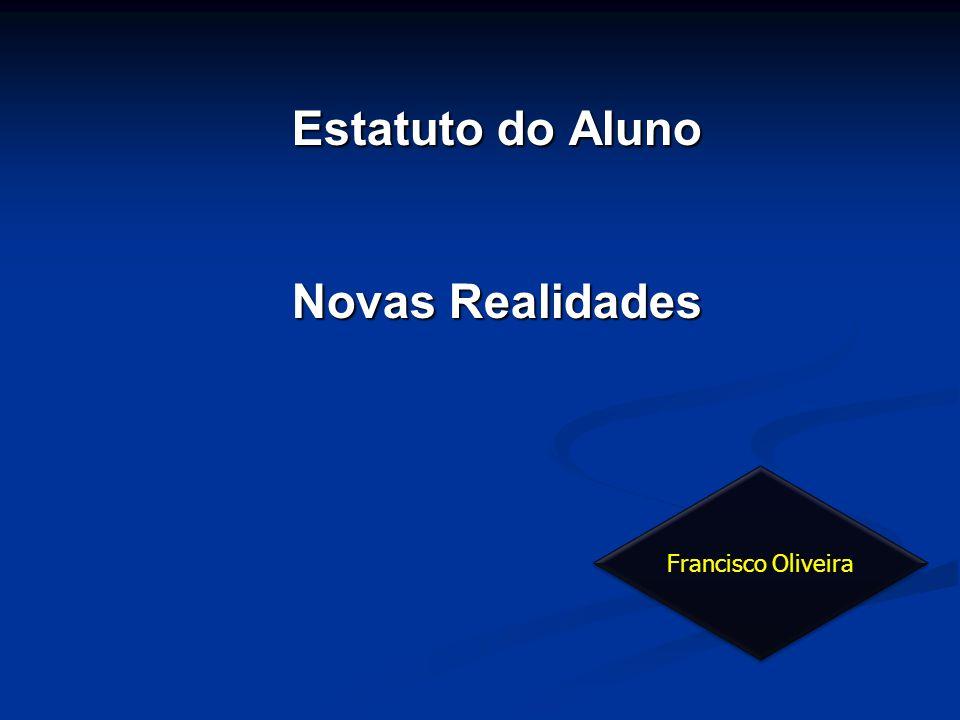 Estatuto do Aluno Novas Realidades Francisco Oliveira