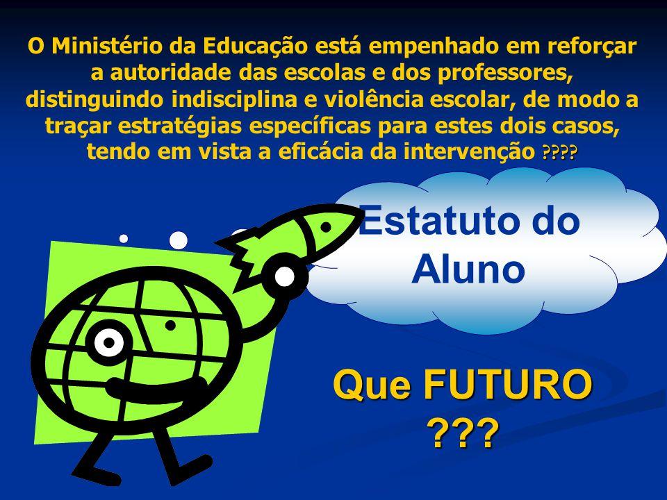 Que FUTURO ??? ???? O Ministério da Educação está empenhado em reforçar a autoridade das escolas e dos professores, distinguindo indisciplina e violên