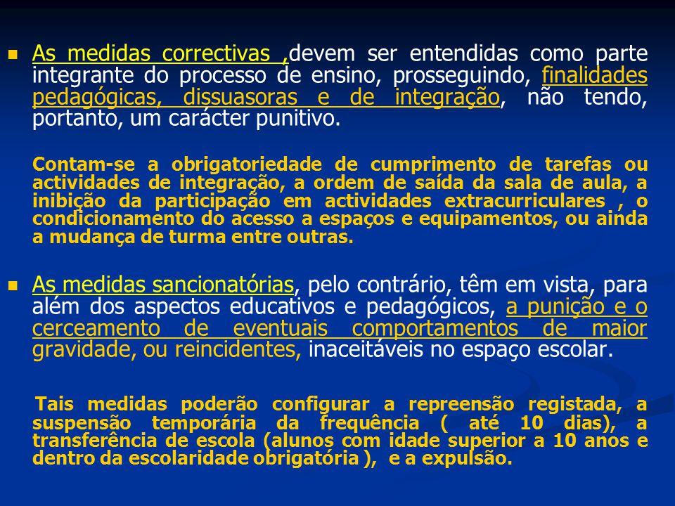 As medidas correctivas,devem ser entendidas como parte integrante do processo de ensino, prosseguindo, finalidades pedagógicas, dissuasoras e de integ
