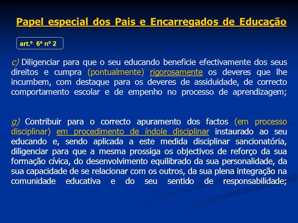 Papel especial dos Pais e Encarregados de Educação Papel especial dos Pais e Encarregados de Educação c) Diligenciar para que o seu educando beneficie
