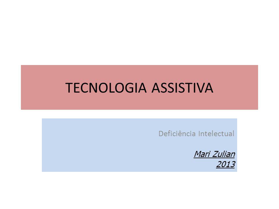 TECNOLOGIA ASSISTIVA Deficiência Intelectual Mari Zulian 2013