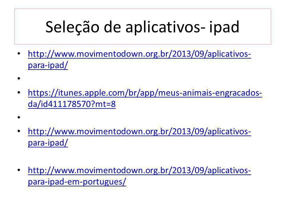 Seleção de aplicativos- ipad http://www.movimentodown.org.br/2013/09/aplicativos- para-ipad/ http://www.movimentodown.org.br/2013/09/aplicativos- para