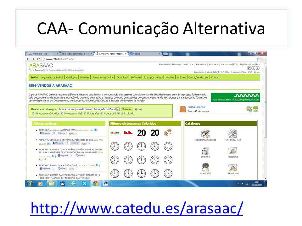 CAA- Comunicação Alternativa http://www.catedu.es/arasaac/