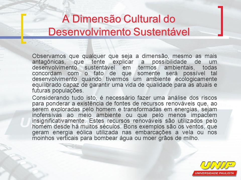 A Dimensão Cultural do Desenvolvimento Sustentável Observamos que qualquer que seja a dimensão, mesmo as mais antagônicas, que tente explicar a possib