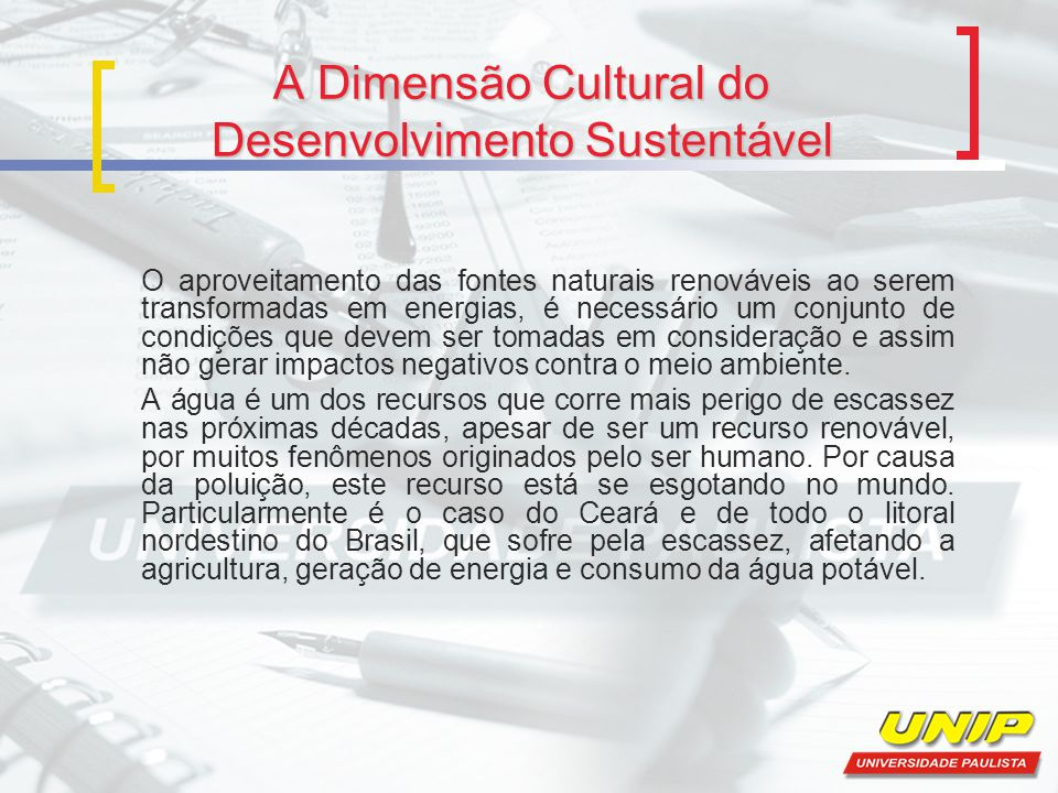 A Dimensão Cultural do Desenvolvimento Sustentável O aproveitamento das fontes naturais renováveis ao serem transformadas em energias, é necessário um