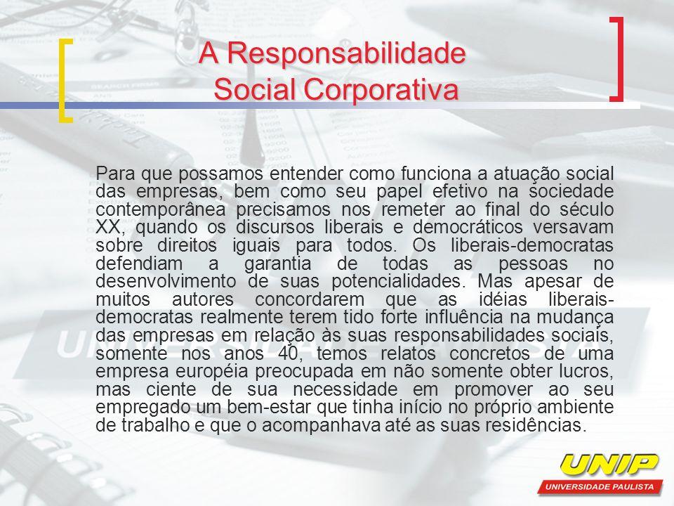 A Responsabilidade Social Corporativa Para que possamos entender como funciona a atuação social das empresas, bem como seu papel efetivo na sociedade