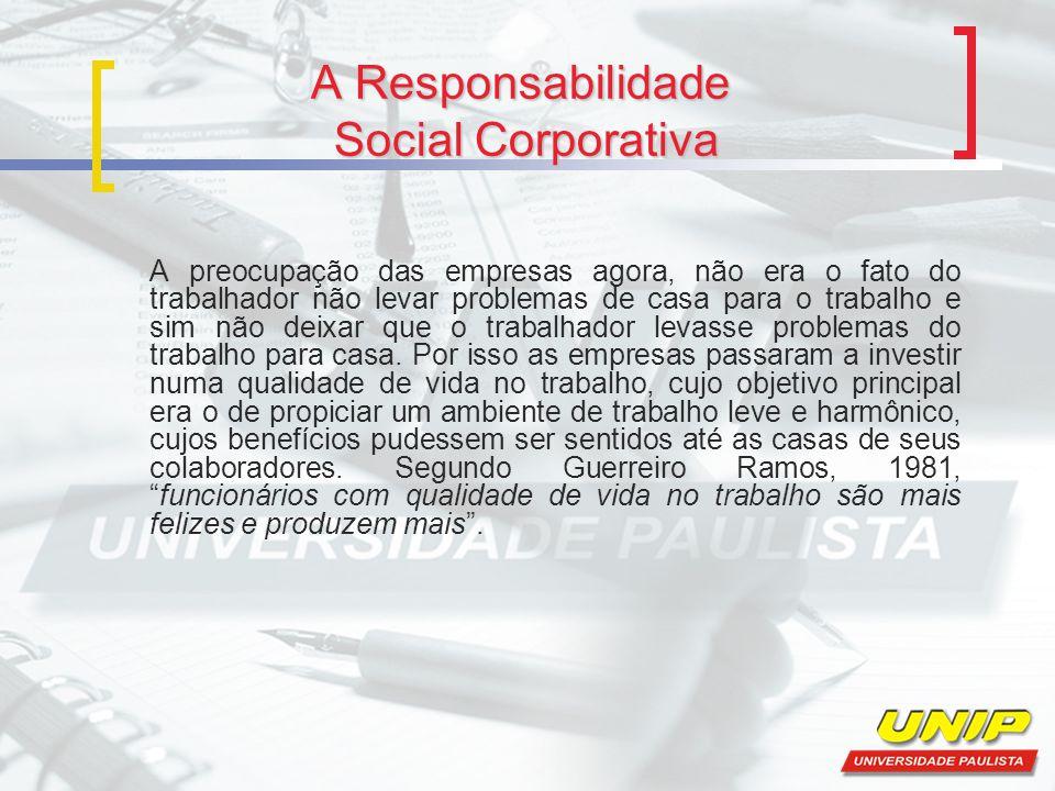 A Responsabilidade Social Corporativa A preocupação das empresas agora, não era o fato do trabalhador não levar problemas de casa para o trabalho e si