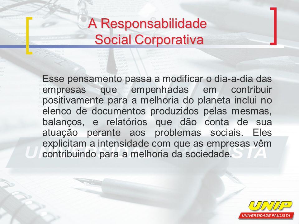 A Responsabilidade Social Corporativa Esse pensamento passa a modificar o dia-a-dia das empresas que empenhadas em contribuir positivamente para a mel